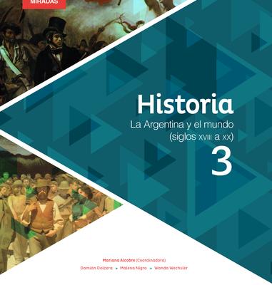 Historia 3. Argentina, América Latina y Europa (últimas décadas del siglo XVIII-primeras décadas del siglo XX)
